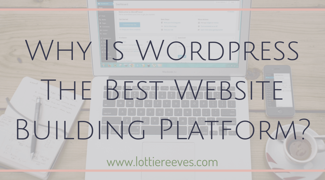 Why Is WordPress The Best Website Building Platform?